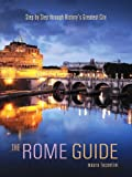 The Rome Guide: Step by Step Through History s Greatest City