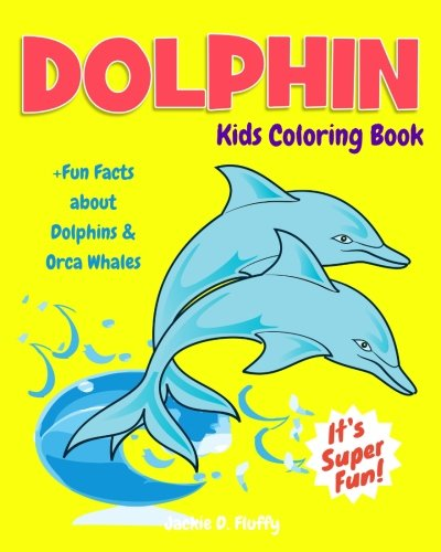(Dolphin Kids Coloring Book +Fun Facts about Dolphins & Orca Whales: Children Activity Book for Boys & Girls Age 3-8, with 30 Fun Colouring Pages of ... (Gifted Kids Coloring Animals) (Volume 11))