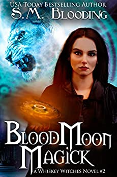 Blood Moon Magick - (An Urban Fantasy Whiskey Witches Novel) by [Blooding, S.M.]