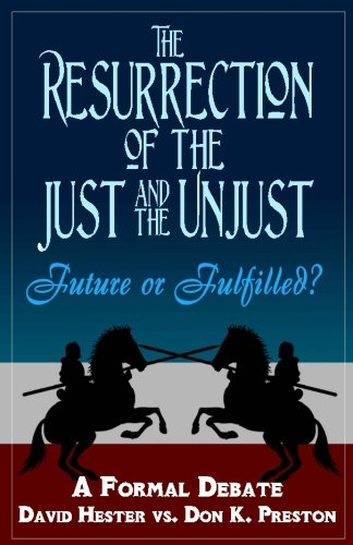 The Resurrection of the Just and Unjust: Past or Future?: A Formal Debate