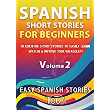 Spanish Short Stories for Beginners: 10 Exciting Short Stories to Easily Learn Spanish & Improve Your Vocabulary (Easy Spanish Stories Book 2) (Spanish Edition)