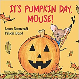 Itu0027s Pumpkin Day, Mouse! (If You Give...): Laura Numeroff ...