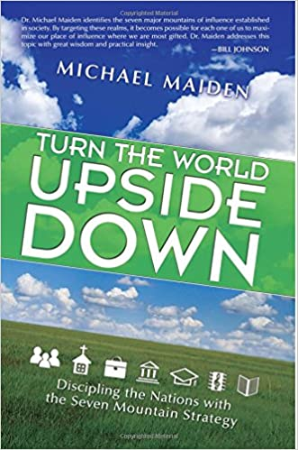 Turn the World Upside Down: Discipling the Nations with the Seven Mountain Strategy