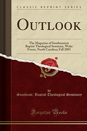Outlook: The Magazine of Southeastern Baptist Theological Seminary, Wake Forest, North Carolina; Fall 2005 (Classic Reprint)