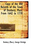 Copy of the Old Records of the Town of Duxbury, Mass from 1642 To 1770, Duxbury (Mass.), 0559250924