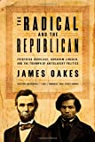 The Radical and the Republican, James Oakes, 0393330656