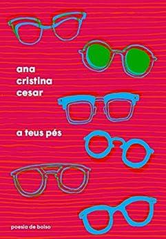 A teus pés (Poesia de Bolso) por [Cesar, Ana Cristina]