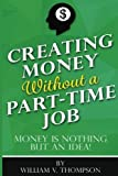Creating Money Without a Part-Time Job: Money is nothing but an idea