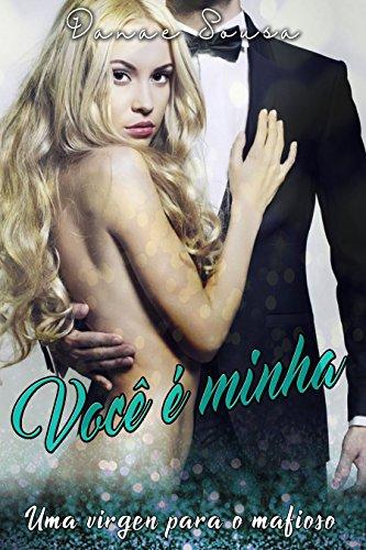 Você é minha: uma virgem para um mafioso (romance contemporâneo)