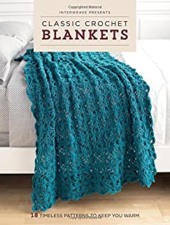 Book Cover: Interweave Presents Classic Crochet Blankets: 18 Timeless Patterns to Keep You Warm