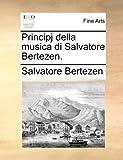Principj Della Musica Di Salvatore Bertezen, Salvatore Bertezen, 1140830910