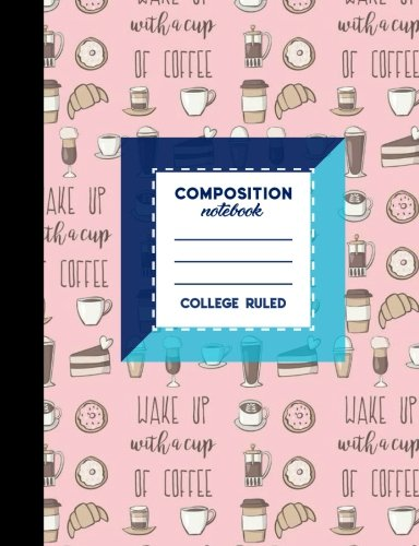 """Download Composition Notebook: College Ruled: Diary For Kids, Journals To Write In For Girls, Composition Book College Ruled, Cute Coffee Cover, 7.44"""" x 9.69"""", 200 Pages, 100 Sheets (Volume 33) ebook"""