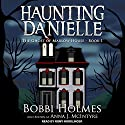 The Ghost of Marlow House: Haunting Danielle Series, Book 1 Audiobook by Bobbi Holmes, Anna J. McIntyre Narrated by Romy Nordlinger