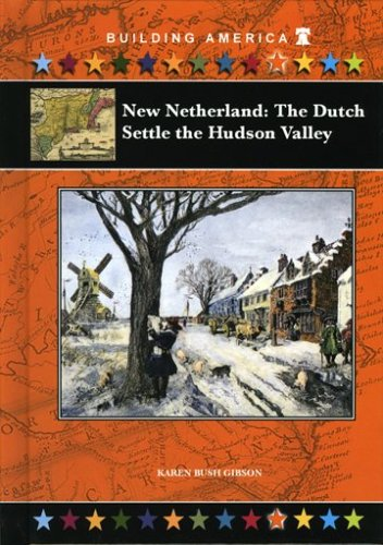 New Netherland: The Dutch Settle the Hudson Valley (Building America (Mitchell Lane))