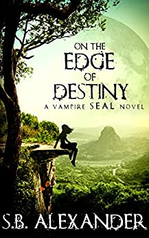 On the Edge of Destiny (Book 3) (A Vampire SEAL Novel) by [Alexander, S.B.]