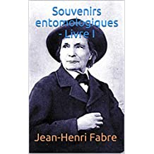 Souvenirs entomologiques - Livre I (French Edition)