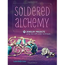 Soldered Alchemy: 24 Jewelry Projects Using New Soft-Solder Techniques by Laura Beth Love (2015-06-12)