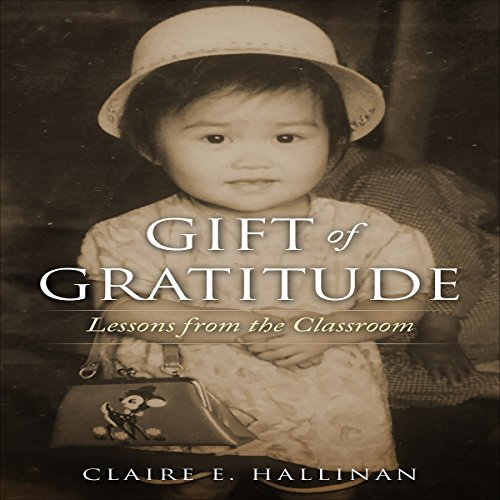 Gift of Gratitude: Lessons from the Classroom by Claire E. Hallinan