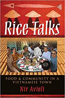 Rice Talks: Food and Community in a Vietnamese Town by Nir Avieli (2012-04-30)