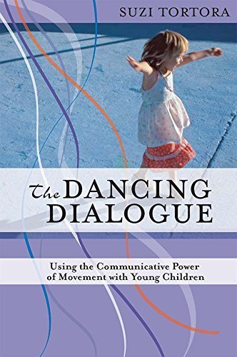 The Dancing Dialogue: Using the Communicative Power of Movement with Young Children by Suzi Tortora