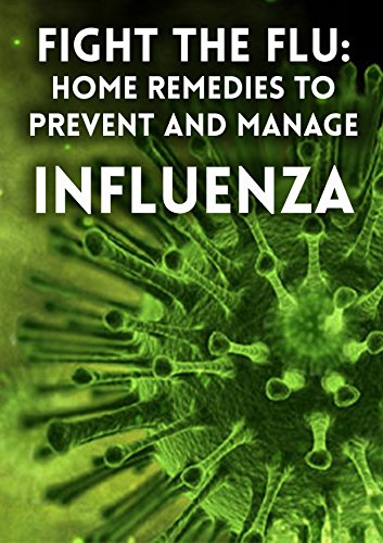 FIGHT THE FLU: Home remedies to Prevent and Manage Influenza by [Morgan, Anna]