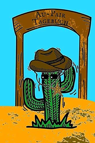 Au-Pair Tagebuch: Notizbuch zum Eintragen der Reiseerlebnisse in den USA I 124 Seiten blanko mit Inhaltsverzeichnis I Cowboy Kaktus (German Edition) (Great Au Pair Usa)