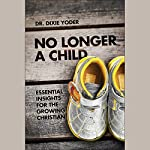 No Longer a Child: Essential Insights for the Growing Christian | Dr. Dixie Yoder