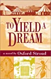To Yield a Dream, Oxford Stroud, 1588380998