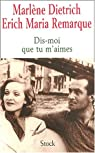 Dis-moi que tu m'aimes : La relation entre Erich Maria Remarque et Marlène Dietrich par Dietrich