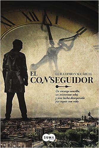 Amazon.com: El conseguidor : un encargo sencillo, un misterioso reloj y una lucha desesperada por seguir con vida (9788483657775): Guillermo Valcarcel: ...