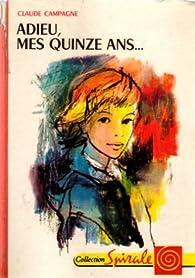 Adieu, mes quinze ans par Claude Campagne