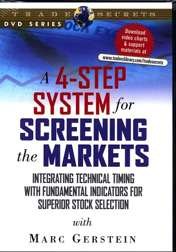 A 4-Step System for Screening the Markets: Integrating Technical Timing with Fundamental Indicators for Superior Stock Selection (DVD) with Marc Gerstein