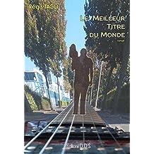 Le meilleur titre du monde (French Edition)