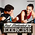 Feel Motivated to Exercise: Stay Fit and in Trim with Subliminal Messages Speech by  Subliminal Guru Narrated by  Subliminal Guru