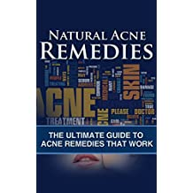 Natural Acne Remedies: The Ultimate Guide to Acne Remedies That Work