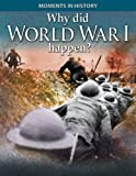 img - for Why Did World War I Happen? (Moments in History) book / textbook / text book