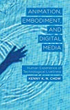 img - for Animation, Embodiment, and Digital Media: Human Experience of Technological Liveliness book / textbook / text book