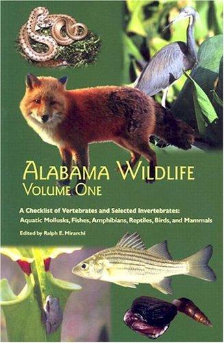 Alabama Wildlife, Volume 1: A Checklist of Vertebrates and Selected Invertebrates: Aquatic Mollusks, Fishes, Amphibians, Reptiles, Birds, and Mammals