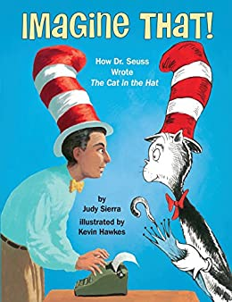 Imagine That!: How Dr. Seuss Wrote The Cat in the Hat by [Sierra, Judy]