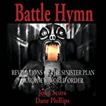 Battle Hymn: Revelations of the Sinister Plan for a New World Order | John Scura,Dane Phillips