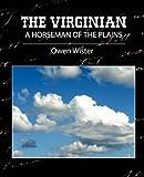 The Virginian - A Horseman of the Plains, Owen Wister, 1604240571