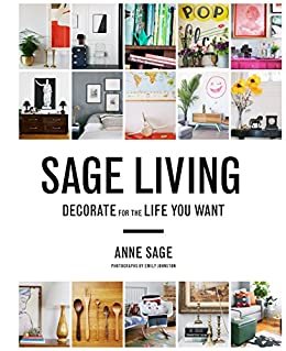 Charming Sage Living: Decorate For The Life You Want By [Sage, Anne]