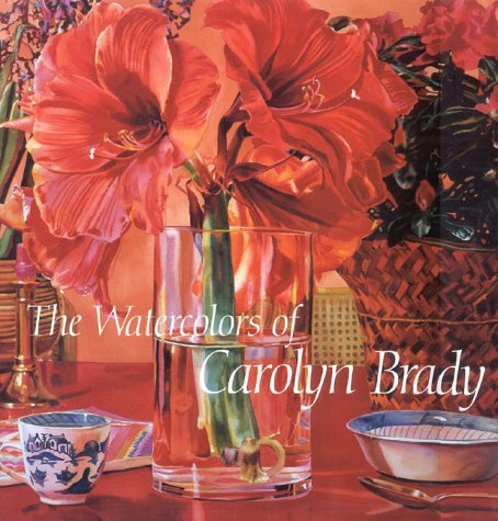 The Watercolors of Carolyn Brady: Including a Catalogue Raisonne 1972-1990