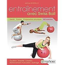Entrainement avec Swiss Ball: Santé, forme, préparation physique : 160 exercices (ARTICLES SANS C) (French Edition)