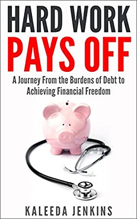 Amazon.com: Hard Work Pays Off: A Journey From the Burdens of Debt ...