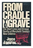From Cradle to Grave: The Short Lives and Strange Deaths of Marybeth Tinning's Nine Children 1st edition by Egginton, Joyce published by William Morrow & Co Hardcover