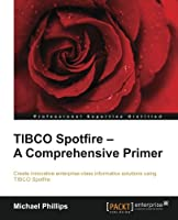 TIBCO Spotfire: A Comprehensive Primer Front Cover