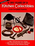 300 Years of Kitchen Collectibles, Linda Campbell Franklin, 0896891127