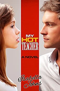 """MY HOT TEACHER: (Volume 5 of the """"My Hot..."""" series; a stand-alone, New Adult novel) by [Johns, Isabella]"""