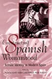 Constructing Spanish Womanhood 9780791440292